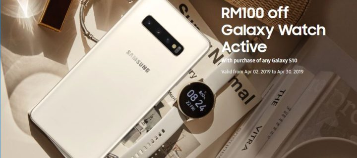 Get RM100 off the Galaxy Watch Active when you  buy the new Galaxy S10 series phones
